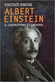 Albert Einstein - Il costruttore di universi di Vincenzo Barone