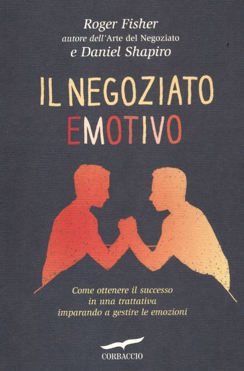 Il negoziato emotivo Roger Fisher e Daniel Shapiro